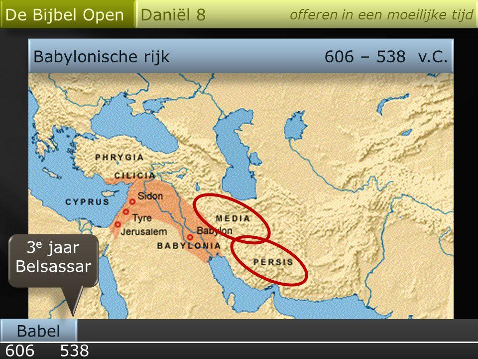 De Bijbel Open Daniël 8 Babylonische rijk 606 – 538 v.C. 3e jaar