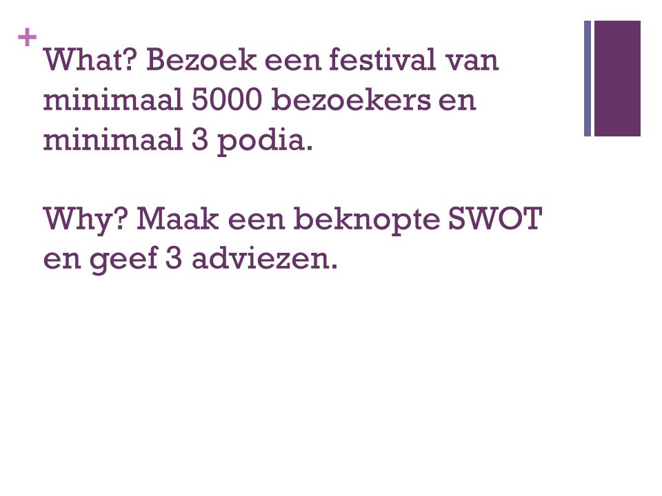 What. Bezoek een festival van minimaal 5000 bezoekers en minimaal 3 podia.