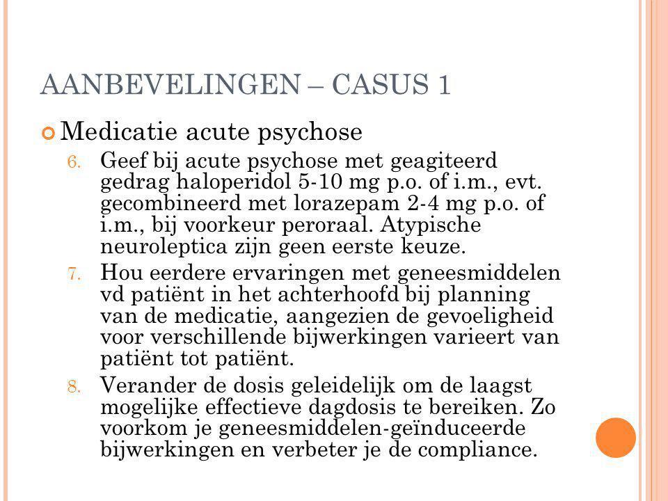 AANBEVELINGEN – CASUS 1 Medicatie acute psychose
