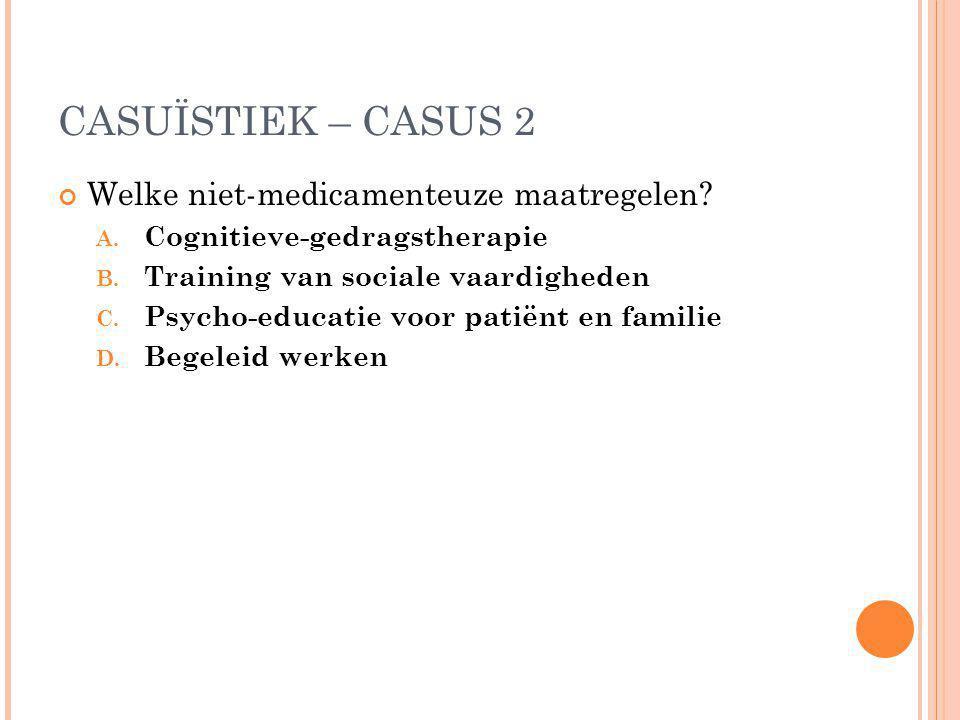 CASUÏSTIEK – CASUS 2 Welke niet-medicamenteuze maatregelen