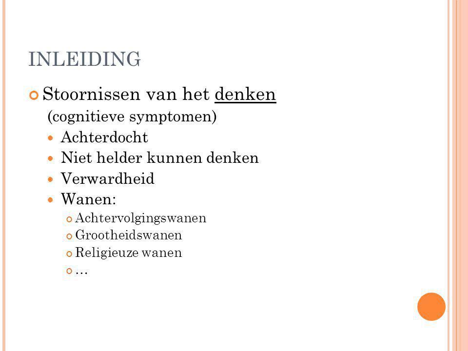 INLEIDING Stoornissen van het denken (cognitieve symptomen)