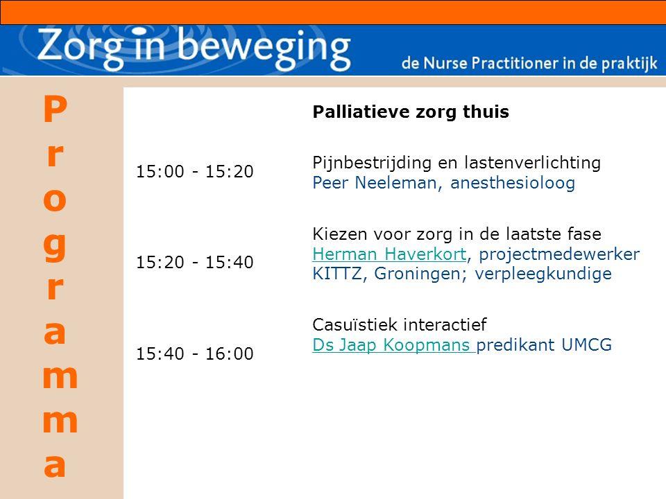 15:00 - 15:20 15:20 - 15:40. 15:40 - 16:00. Palliatieve zorg thuis. Pijnbestrijding en lastenverlichting Peer Neeleman, anesthesioloog.