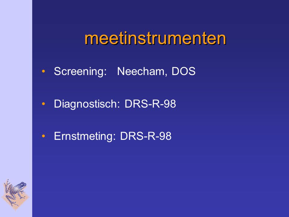 meetinstrumenten Screening: Neecham, DOS Diagnostisch: DRS-R-98