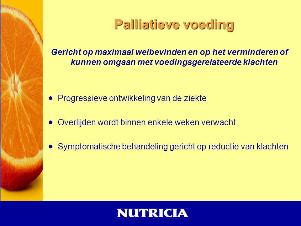 Palliatieve voeding Gericht op maximaal welbevinden en op het verminderen of kunnen omgaan met voedingsgerelateerde klachten.