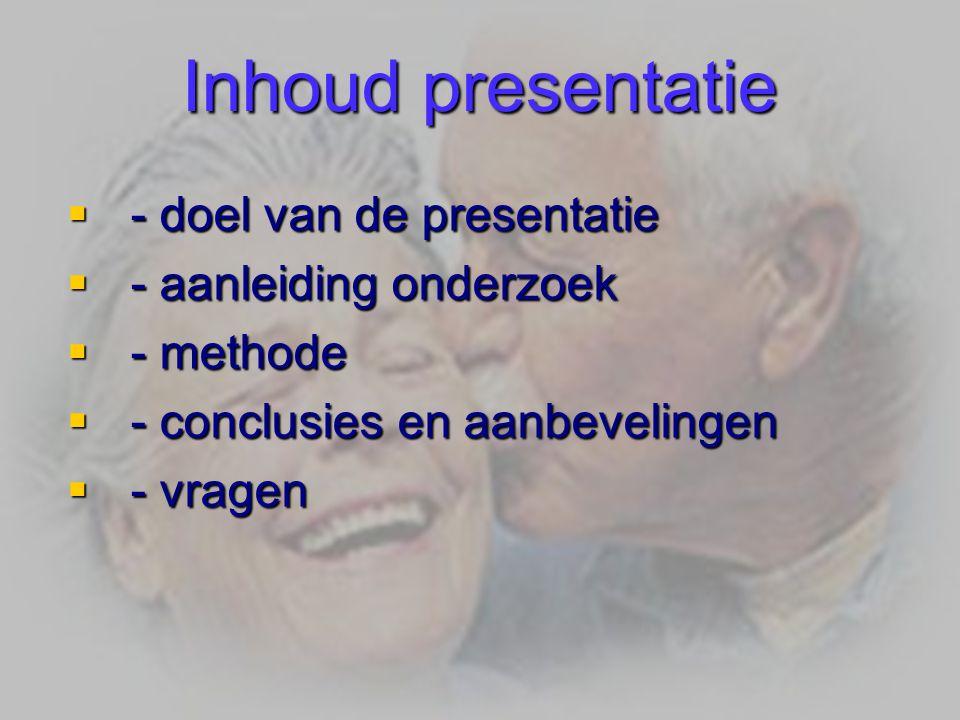 Inhoud presentatie - doel van de presentatie - aanleiding onderzoek