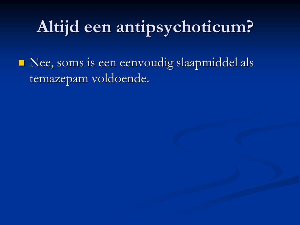 Altijd een antipsychoticum
