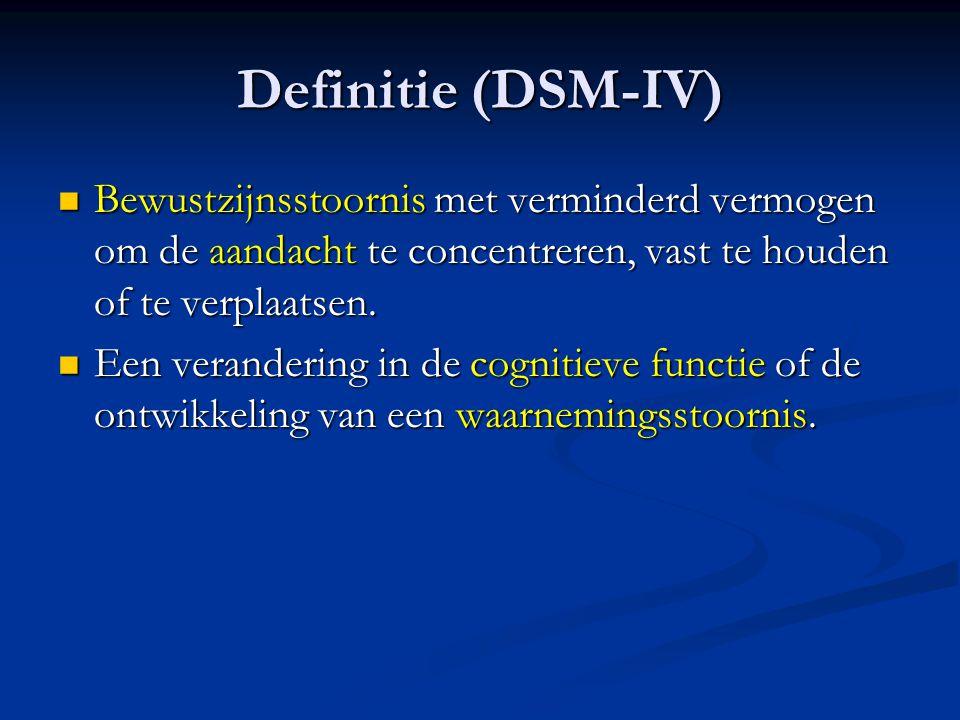 Definitie (DSM-IV) Bewustzijnsstoornis met verminderd vermogen om de aandacht te concentreren, vast te houden of te verplaatsen.