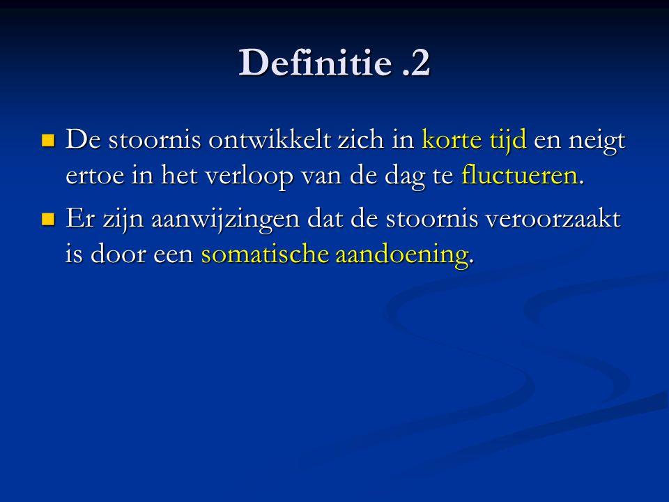 Definitie .2 De stoornis ontwikkelt zich in korte tijd en neigt ertoe in het verloop van de dag te fluctueren.