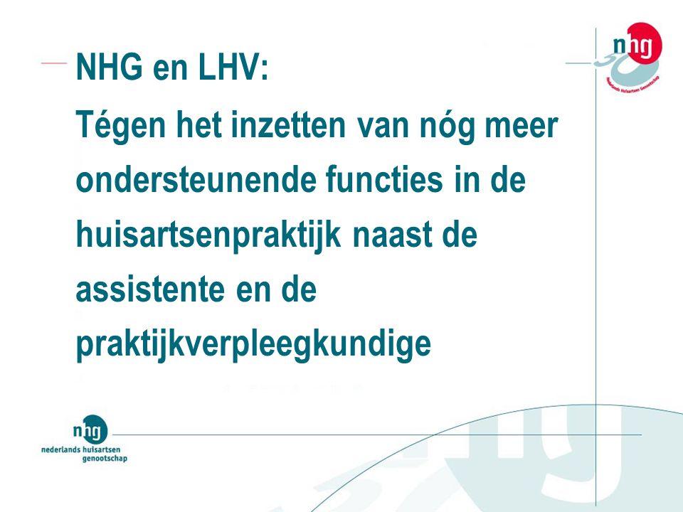 NHG en LHV: Tégen het inzetten van nóg meer. ondersteunende functies in de. huisartsenpraktijk naast de.