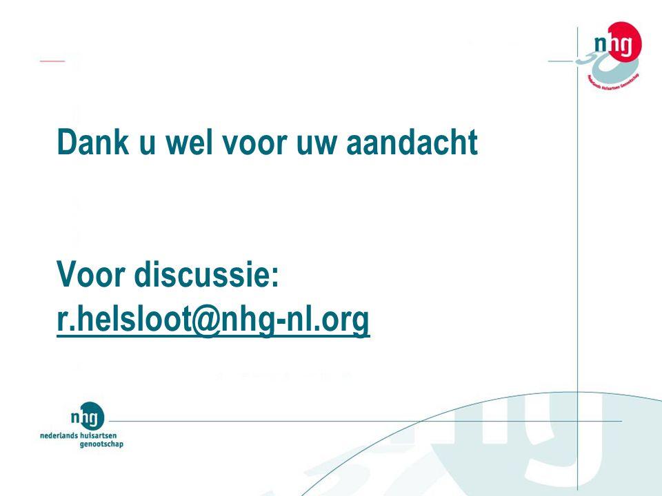 Dank u wel voor uw aandacht Voor discussie: r.helsloot@nhg-nl.org