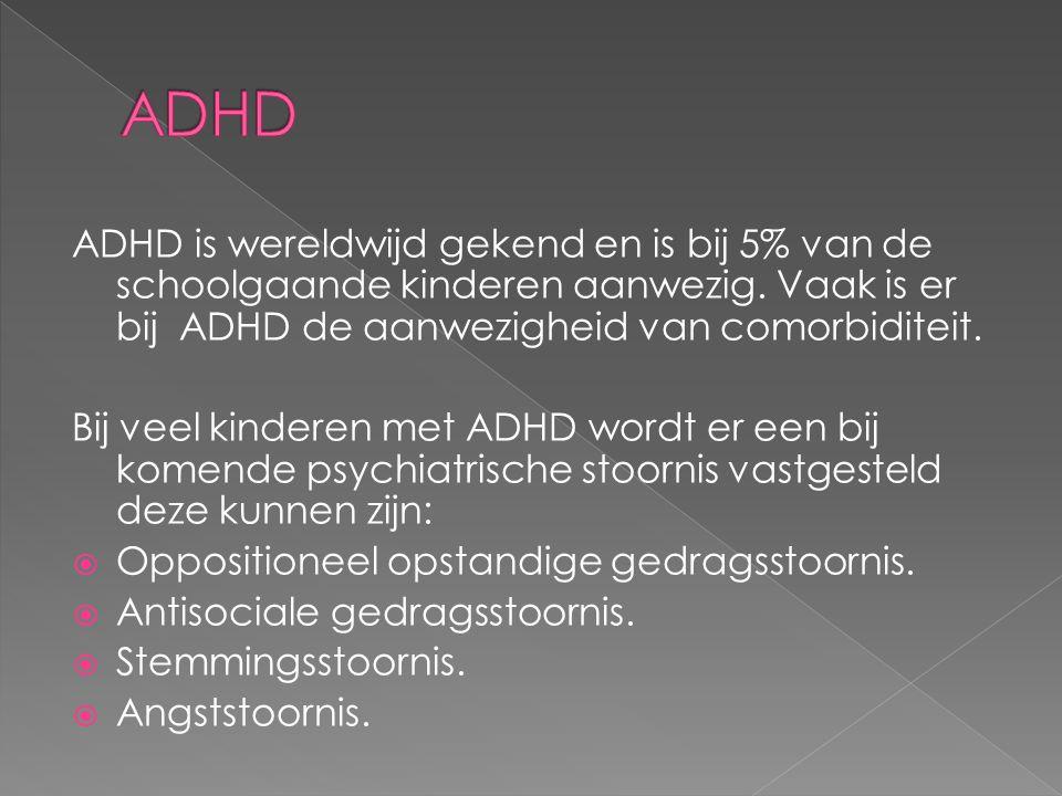 ADHD ADHD is wereldwijd gekend en is bij 5% van de schoolgaande kinderen aanwezig. Vaak is er bij ADHD de aanwezigheid van comorbiditeit.