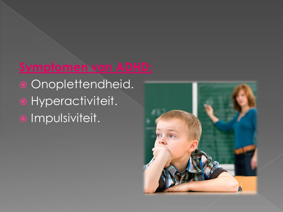 Symptomen van ADHD: Onoplettendheid. Hyperactiviteit. Impulsiviteit.
