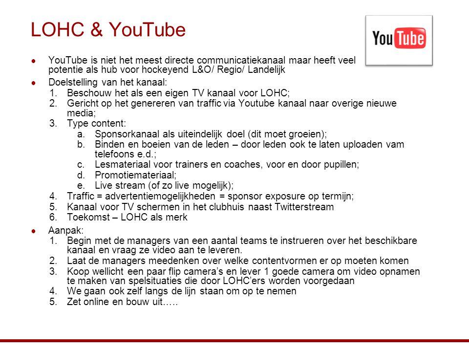 LOHC & YouTube YouTube is niet het meest directe communicatiekanaal maar heeft veel potentie als hub voor hockeyend L&O/ Regio/ Landelijk.