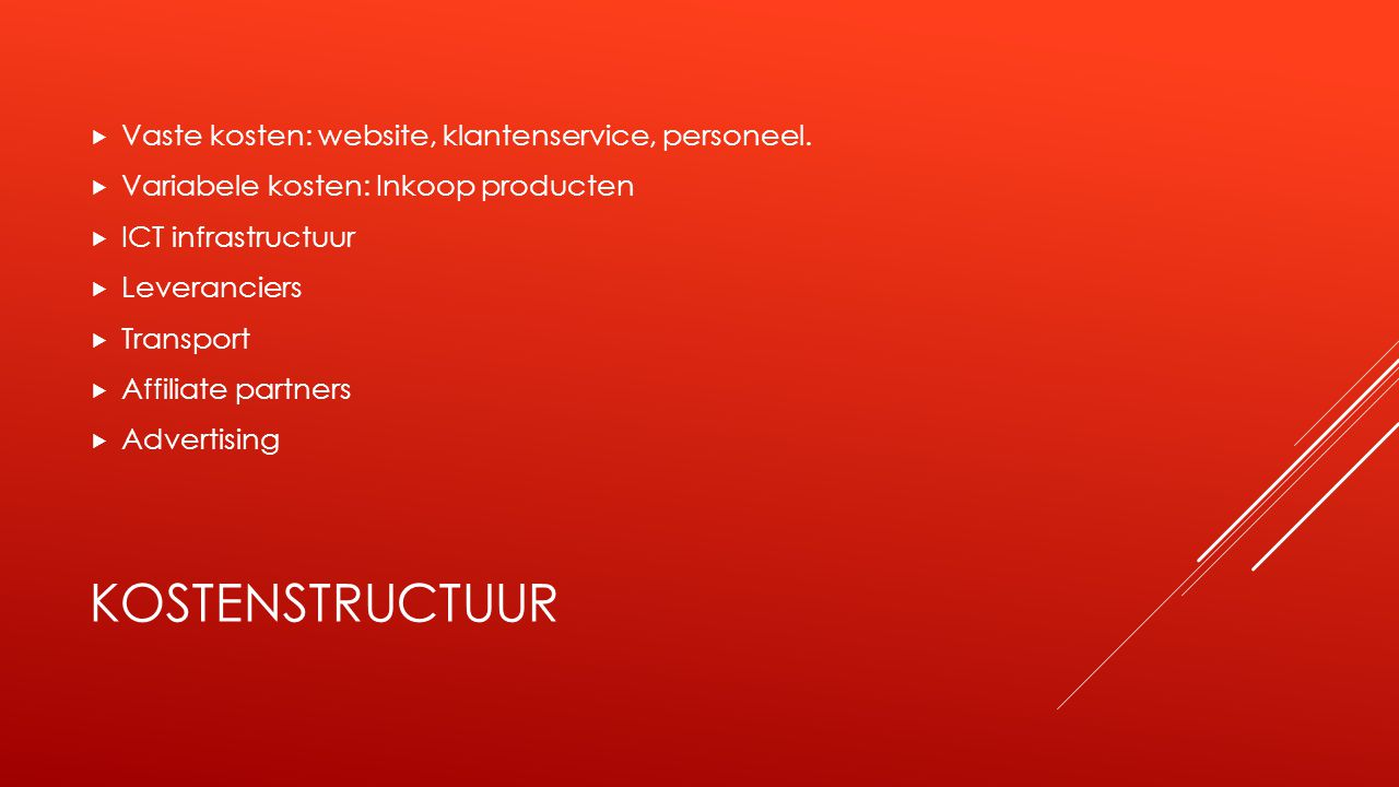 Kostenstructuur Vaste kosten: website, klantenservice, personeel.