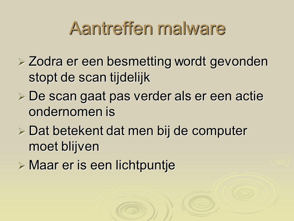 Aantreffen malware Zodra er een besmetting wordt gevonden stopt de scan tijdelijk. De scan gaat pas verder als er een actie ondernomen is.