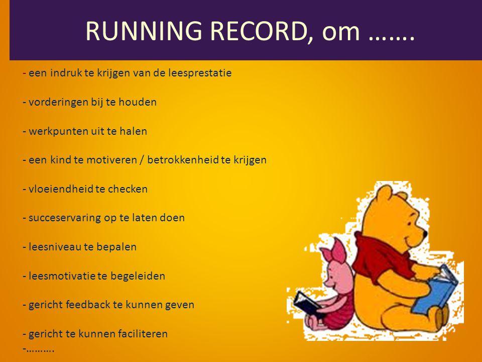 RUNNING RECORD, om ……. een indruk te krijgen van de leesprestatie