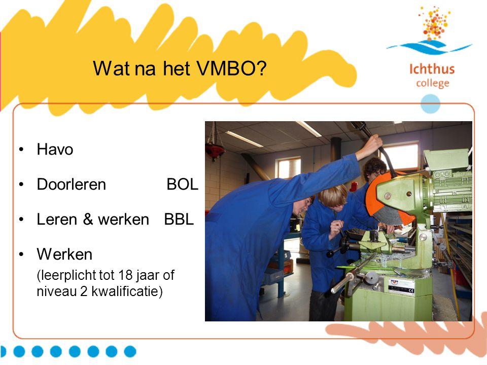 Wat na het VMBO Havo Doorleren BOL Leren & werken BBL Werken