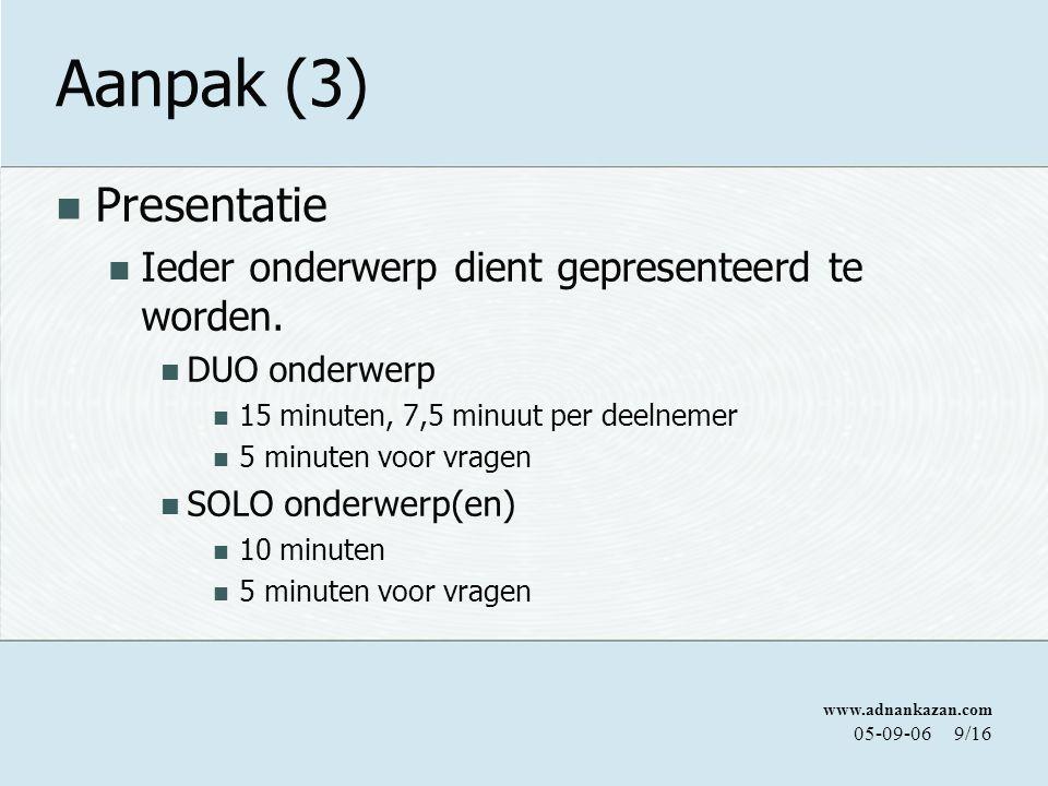 Aanpak (3) Presentatie Ieder onderwerp dient gepresenteerd te worden.