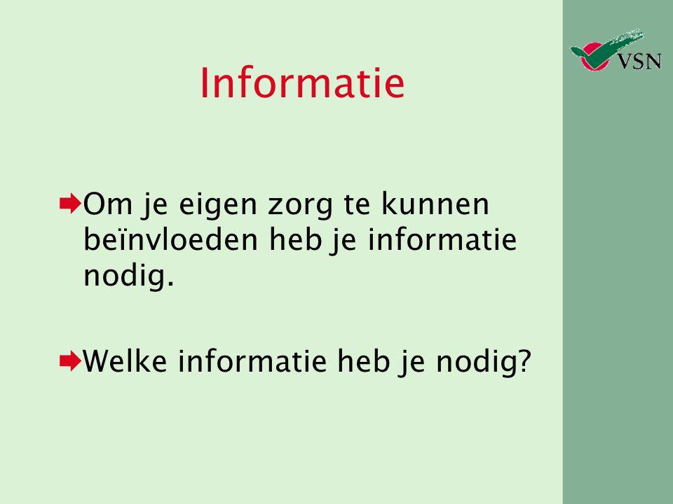 Informatie Om je eigen zorg te kunnen beïnvloeden heb je informatie nodig.