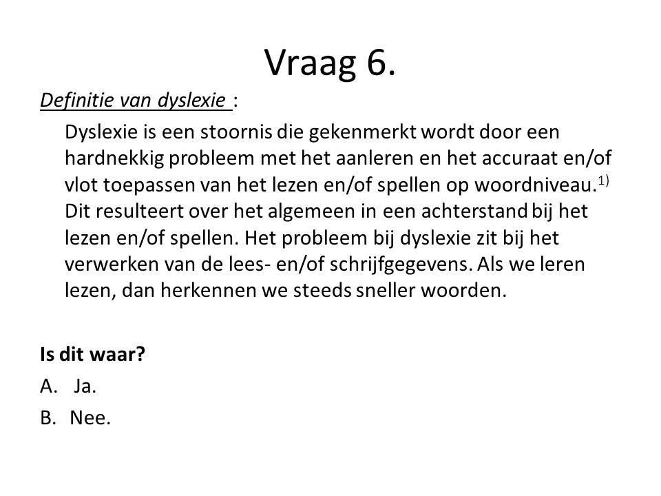 Vraag 6. Definitie van dyslexie :