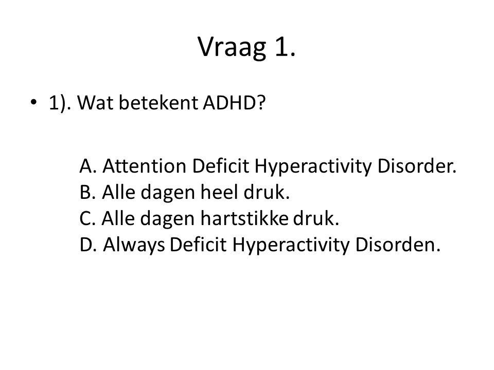Vraag 1. 1). Wat betekent ADHD