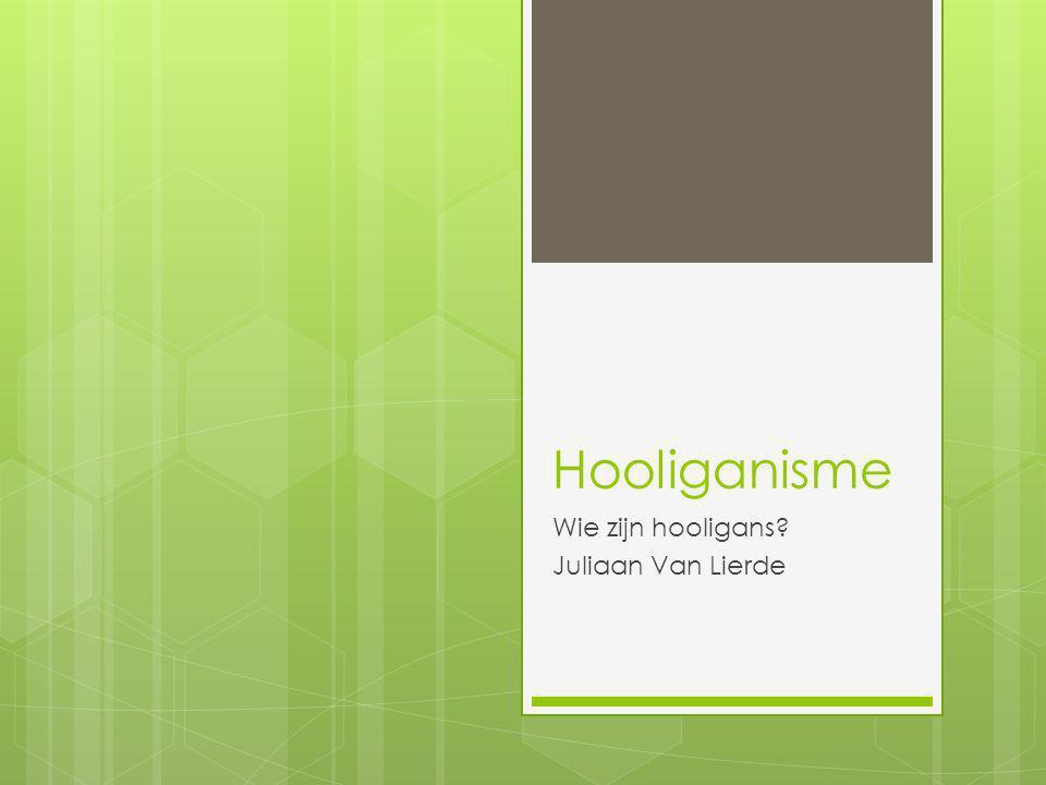 Wie zijn hooligans Juliaan Van Lierde