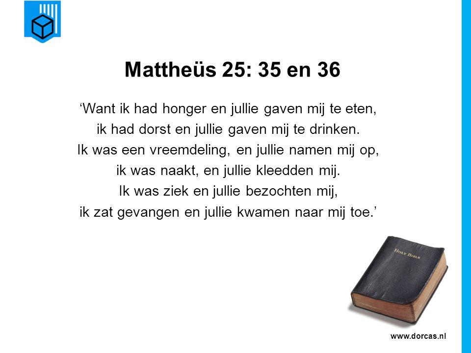 Mattheüs 25: 35 en 36 'Want ik had honger en jullie gaven mij te eten,