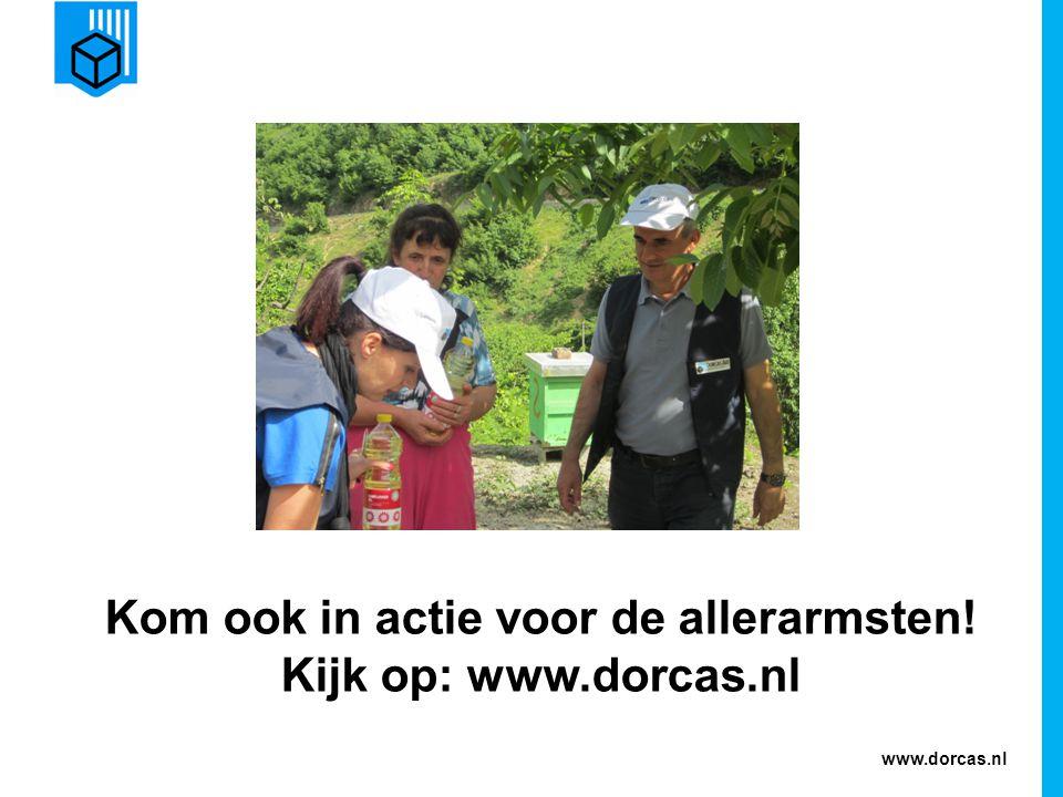 Kom ook in actie voor de allerarmsten! Kijk op: www.dorcas.nl