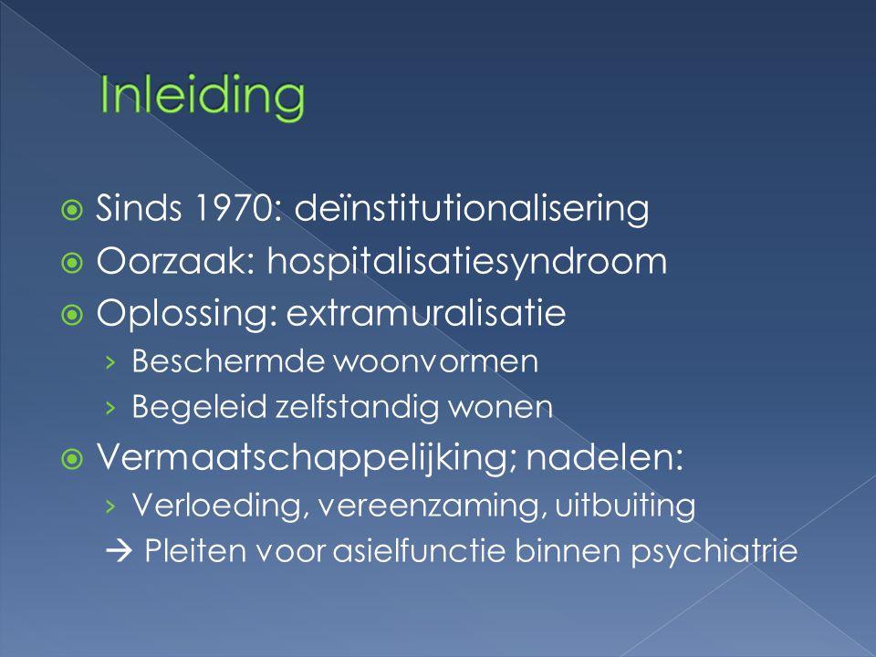 Inleiding Sinds 1970: deïnstitutionalisering