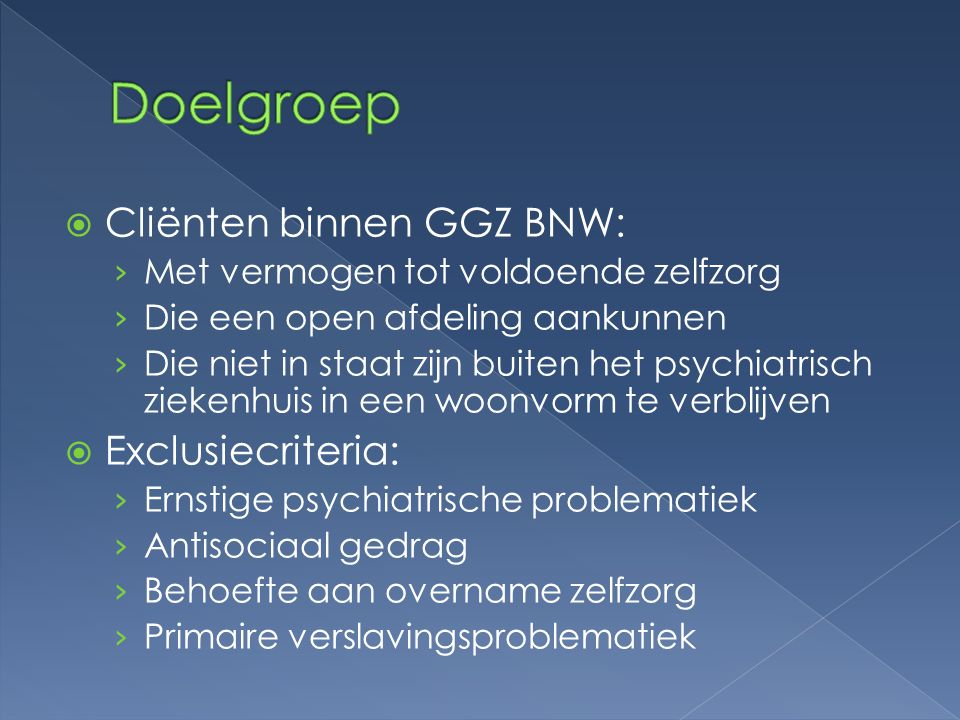 Doelgroep Cliënten binnen GGZ BNW: Exclusiecriteria: