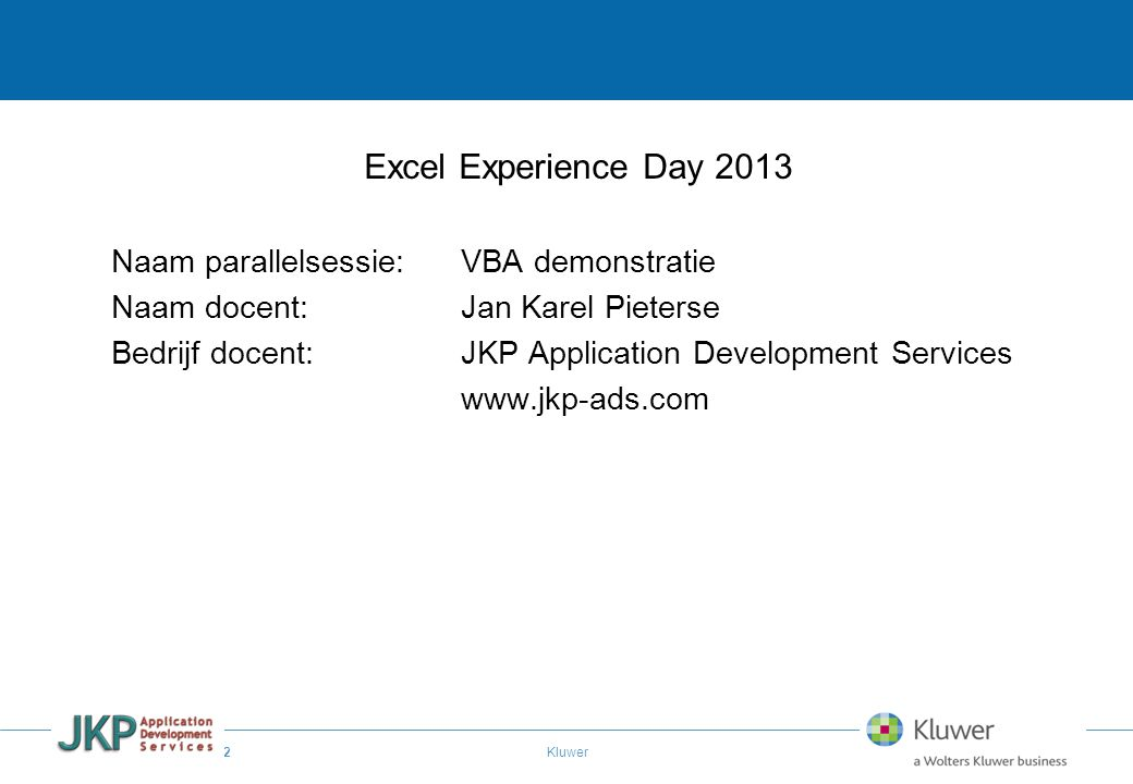 Excel Experience Day 2013 Naam parallelsessie: VBA demonstratie