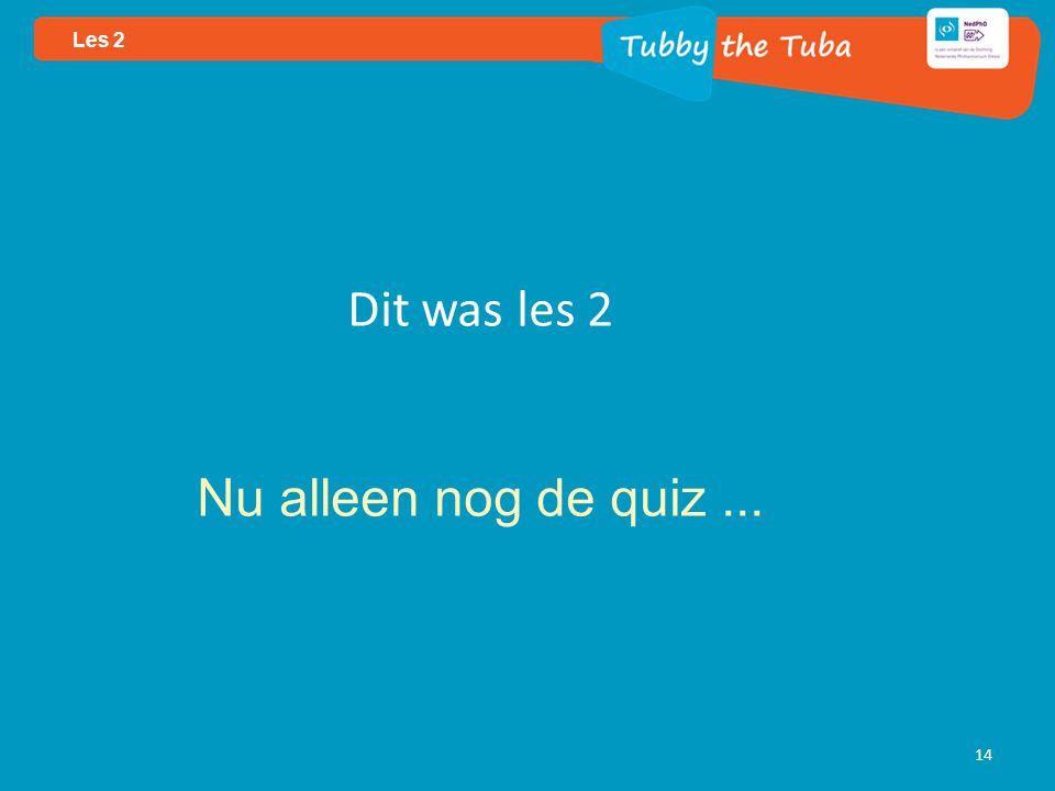 Les 2 Dit was les 2 Nu alleen nog de quiz ...