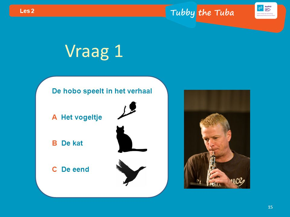 Vraag 1 De hobo speelt in het verhaal A Het vogeltje B De kat