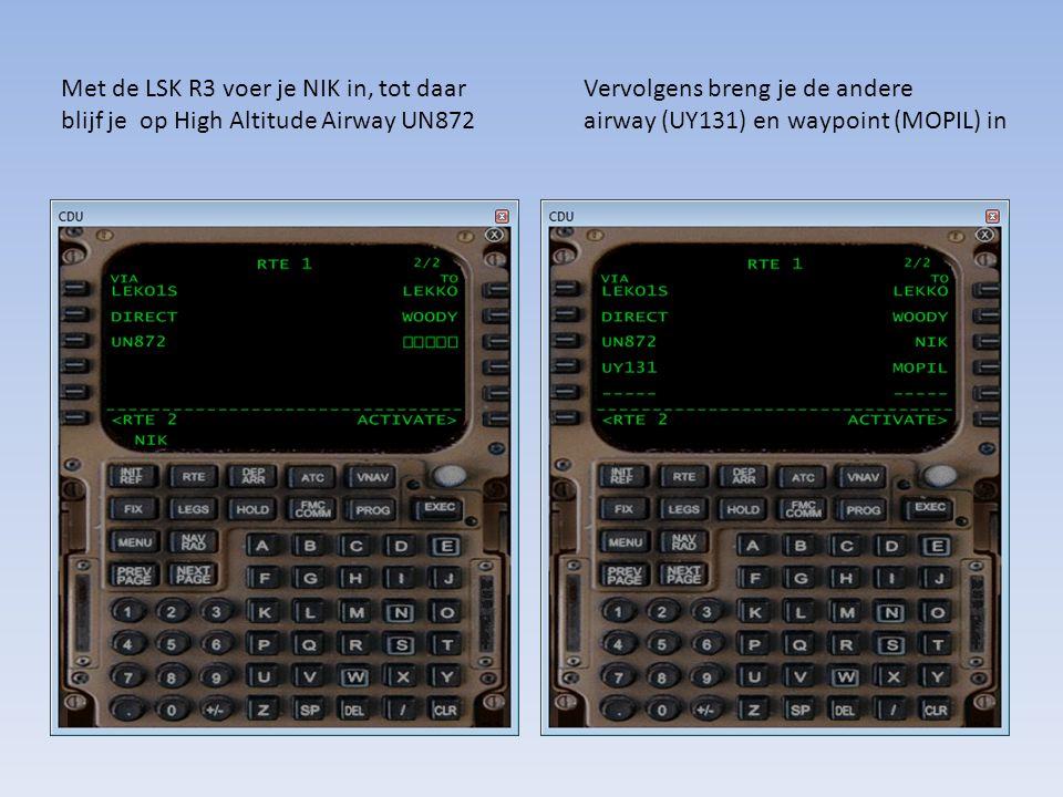 Met de LSK R3 voer je NIK in, tot daar blijf je op High Altitude Airway UN872