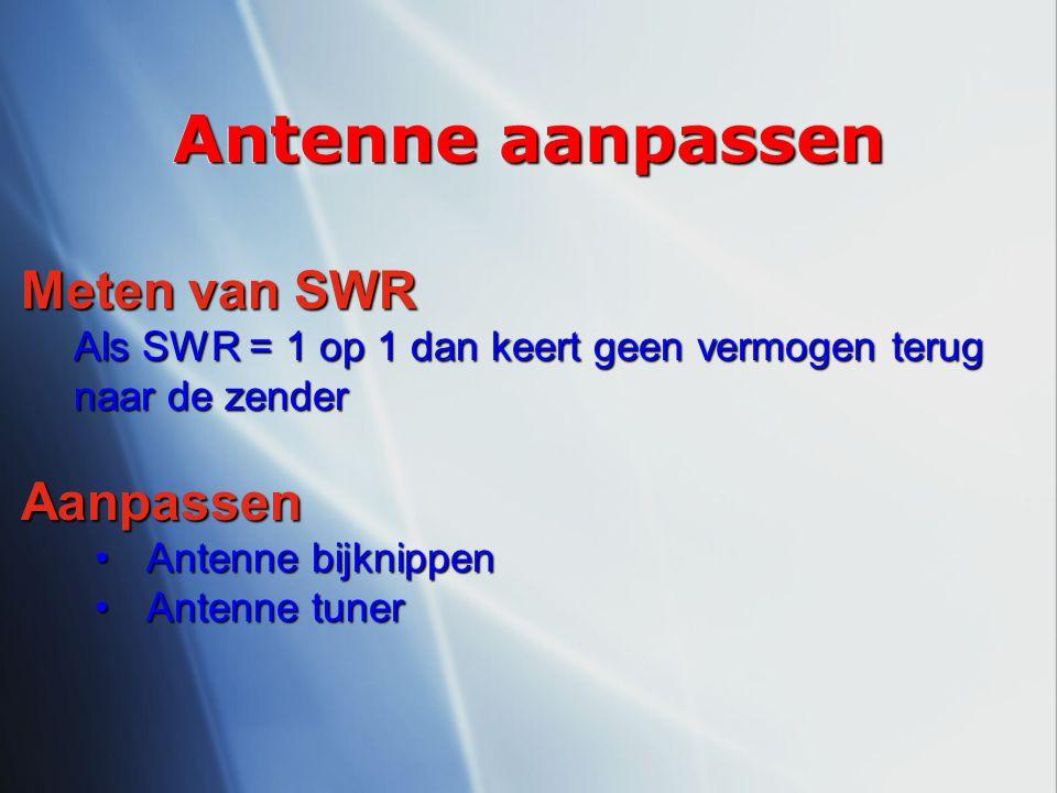 Antenne aanpassen Meten van SWR Aanpassen Antenne bijknippen