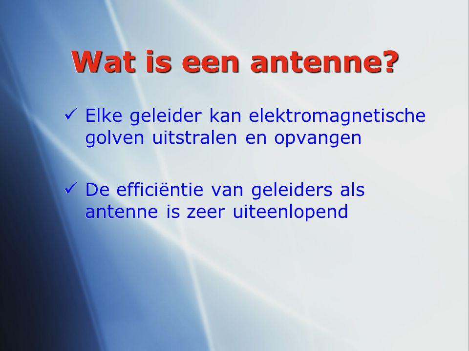 Wat is een antenne Elke geleider kan elektromagnetische golven uitstralen en opvangen.