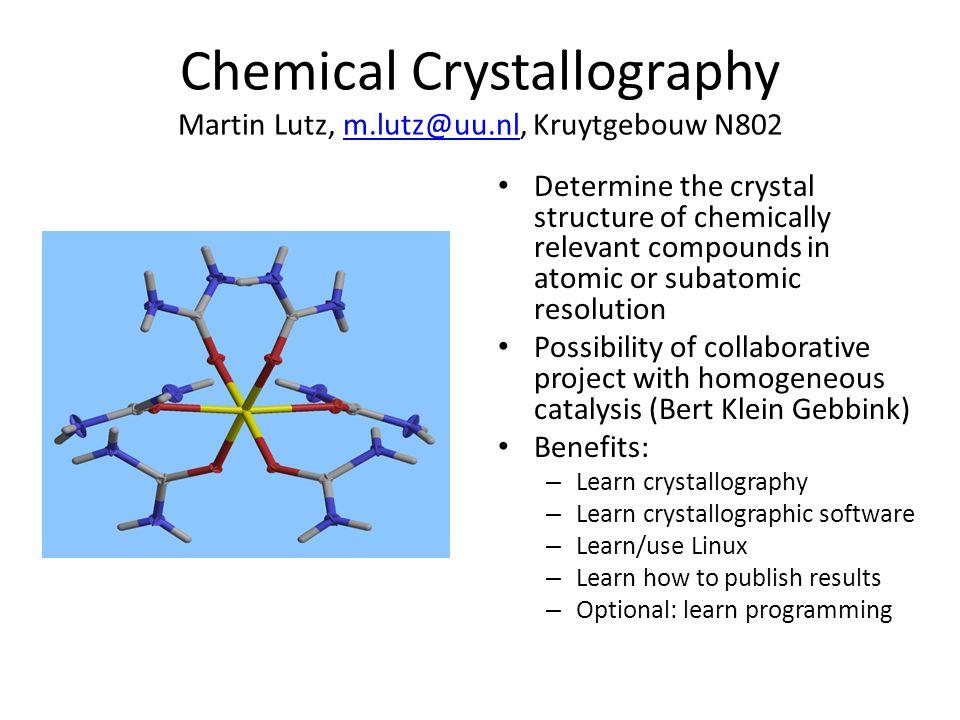 Chemical Crystallography Martin Lutz, m.lutz@uu.nl, Kruytgebouw N802