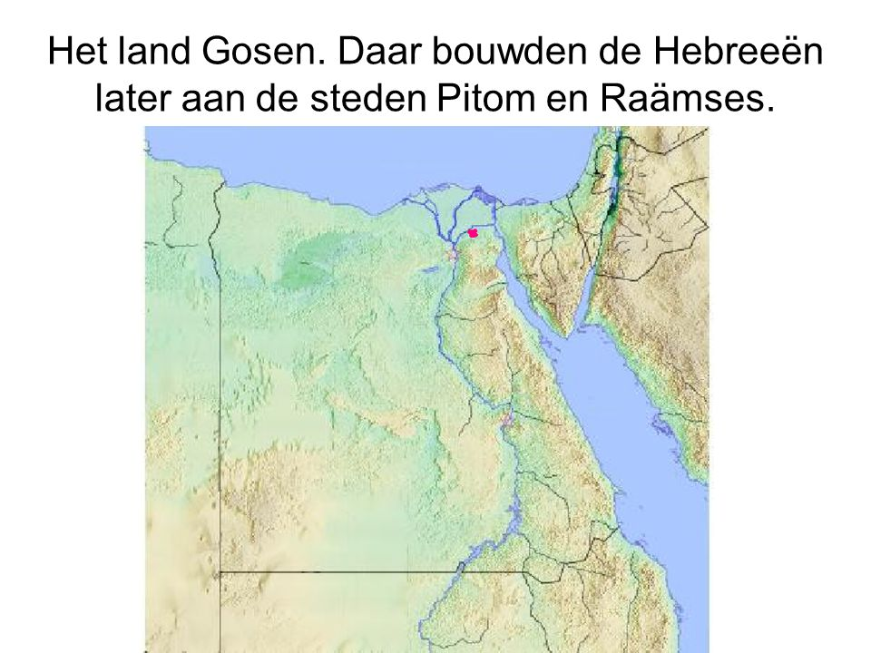 Het land Gosen. Daar bouwden de Hebreeën later aan de steden Pitom en Raämses.