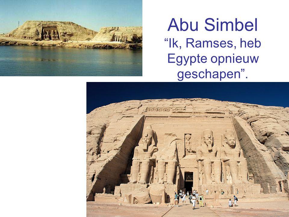 Abu Simbel Ik, Ramses, heb Egypte opnieuw geschapen .