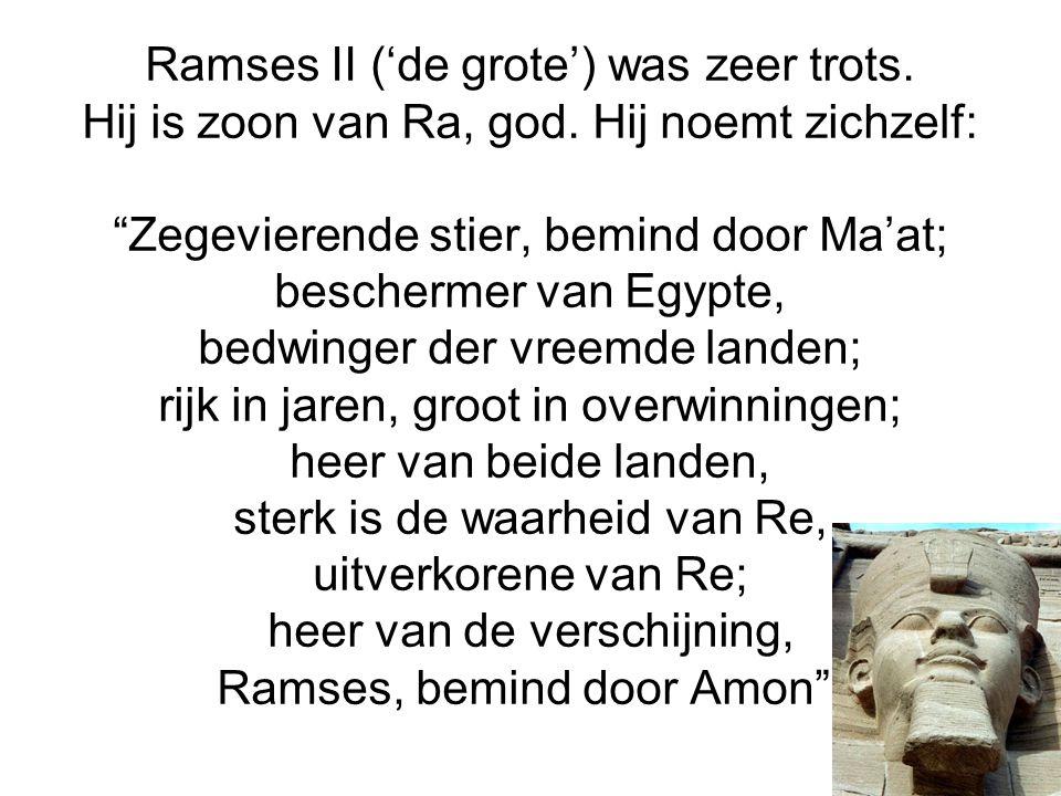 Ramses II ('de grote') was zeer trots. Hij is zoon van Ra, god