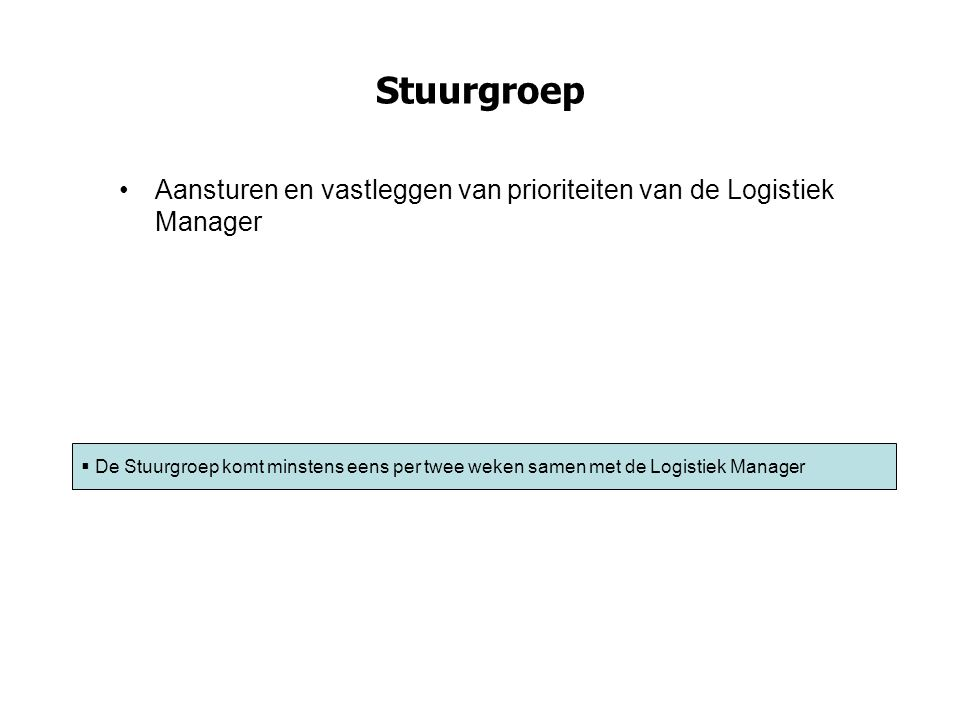 Stuurgroep Aansturen en vastleggen van prioriteiten van de Logistiek Manager.