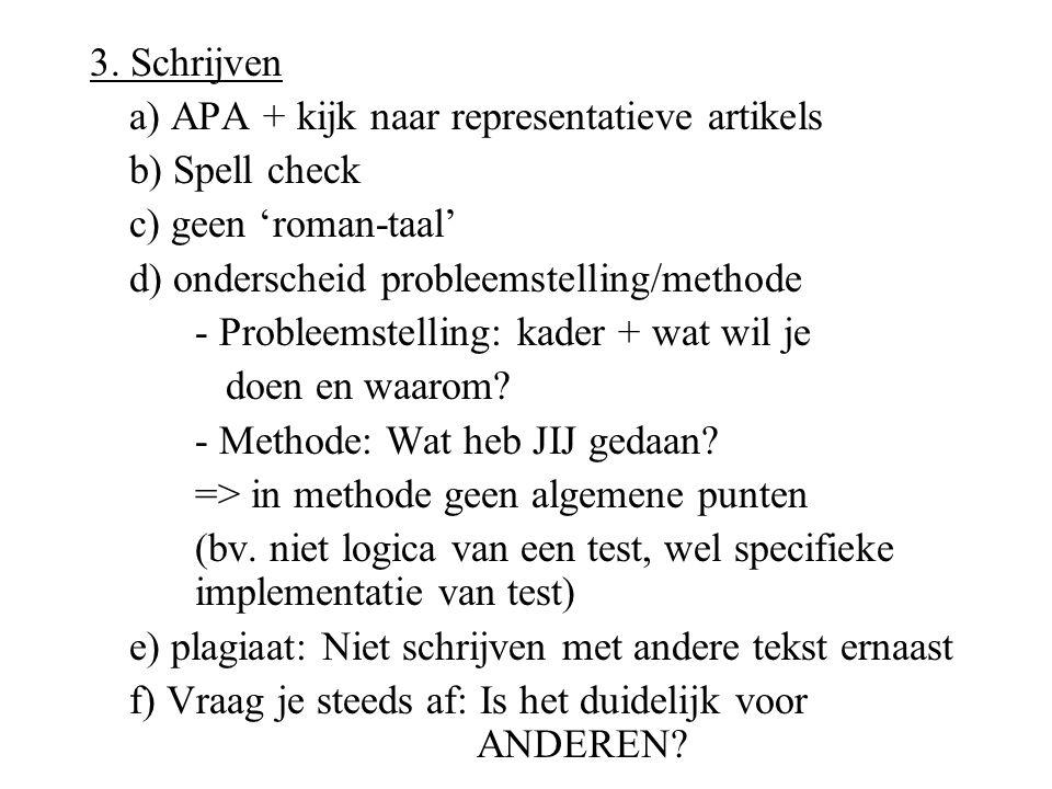 3. Schrijven a) APA + kijk naar representatieve artikels. b) Spell check. c) geen 'roman-taal' d) onderscheid probleemstelling/methode.