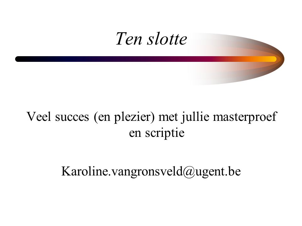 Veel succes (en plezier) met jullie masterproef en scriptie