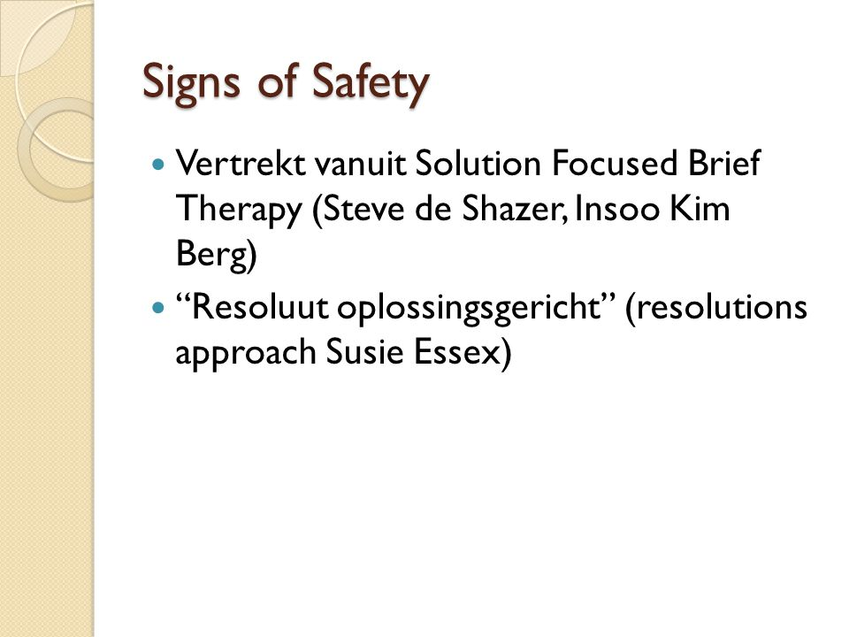 Signs of Safety Vertrekt vanuit Solution Focused Brief Therapy (Steve de Shazer, Insoo Kim Berg)