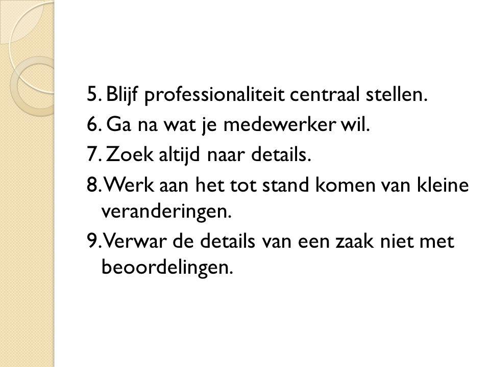 5. Blijf professionaliteit centraal stellen. 6