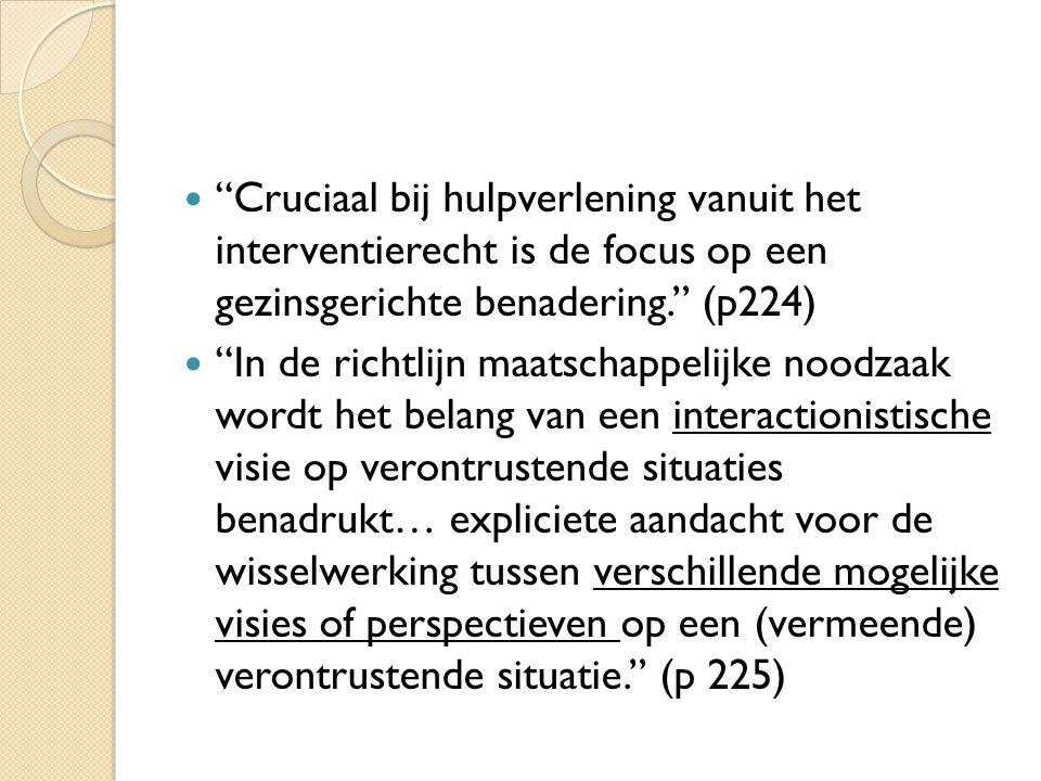 Cruciaal bij hulpverlening vanuit het interventierecht is de focus op een gezinsgerichte benadering. (p224)