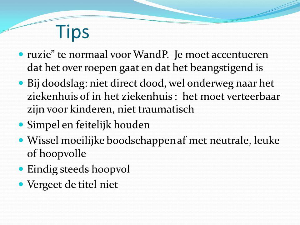 Tips ruzie te normaal voor WandP. Je moet accentueren dat het over roepen gaat en dat het beangstigend is.