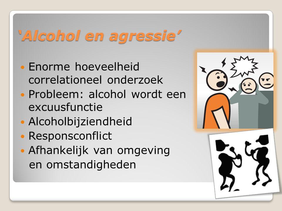 'Alcohol en agressie' Enorme hoeveelheid correlationeel onderzoek