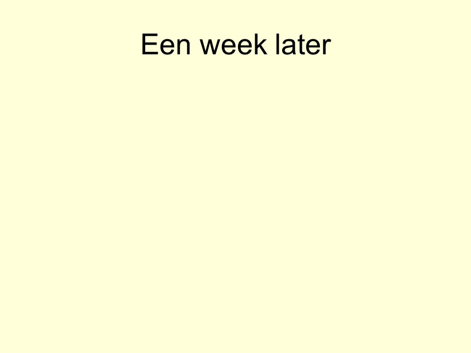 Een week later