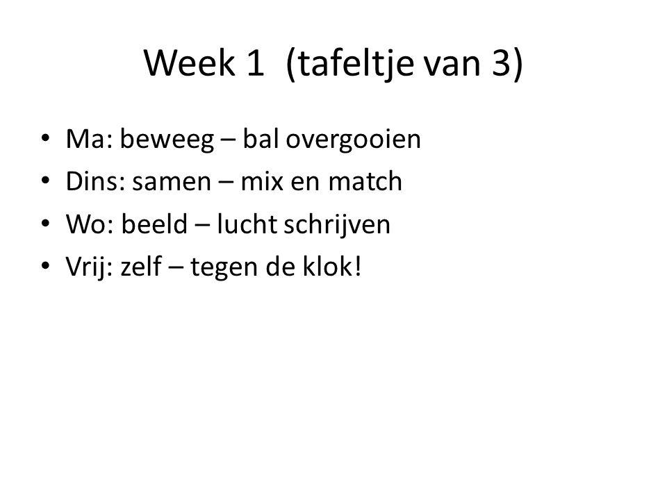 Week 1 (tafeltje van 3) Ma: beweeg – bal overgooien